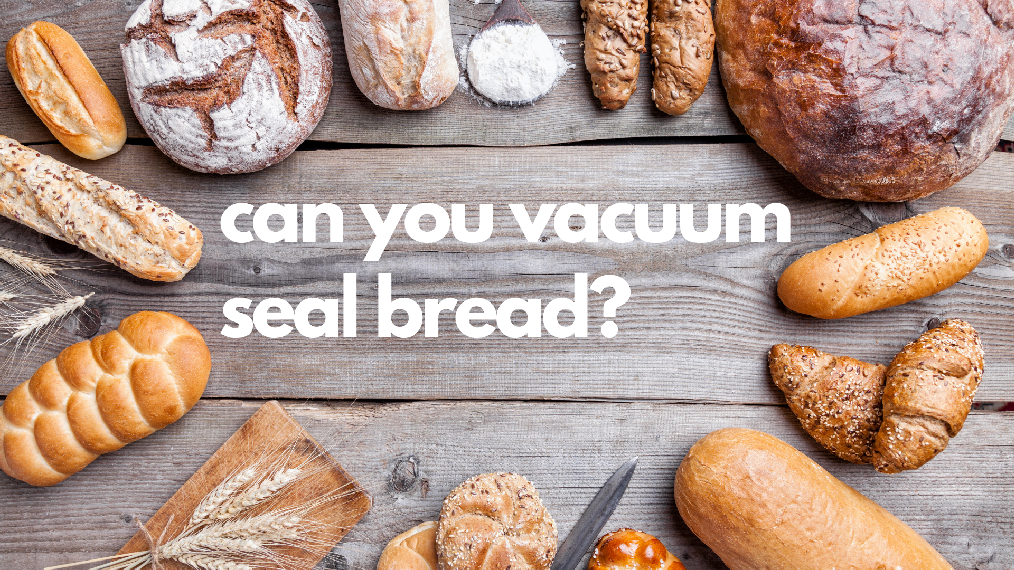 can you vacuum seal bread?